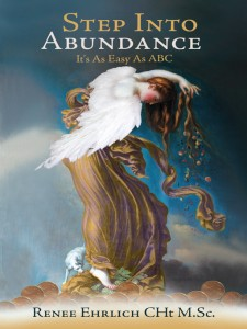Step Into Abundance by Renee Ehrlich  http://www.amazon.com/Step-Into-Abundance-Its-Easy/dp/1452575371